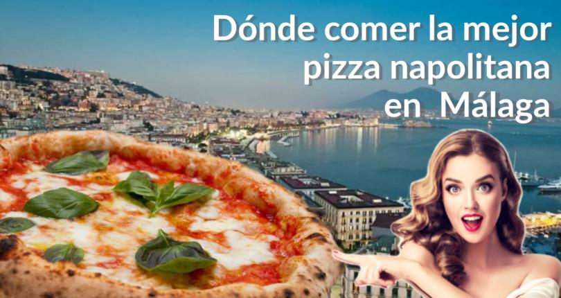 ¿Dónde comer la mejor Pizza Napolitana en la provincia de Málaga? Aquí mis 5 pizzerías favoritas